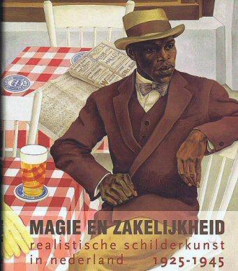Magie en Zakelijkheid,schilderkunst in Nederland 1925 - 1945